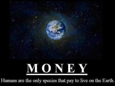 money only humans pay to live on earth