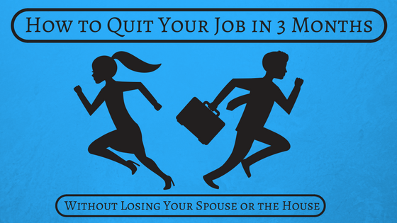 How-to-Quit-Your-Job-in-3-Months-Without-Losing-Your-Spouse-or-the-House